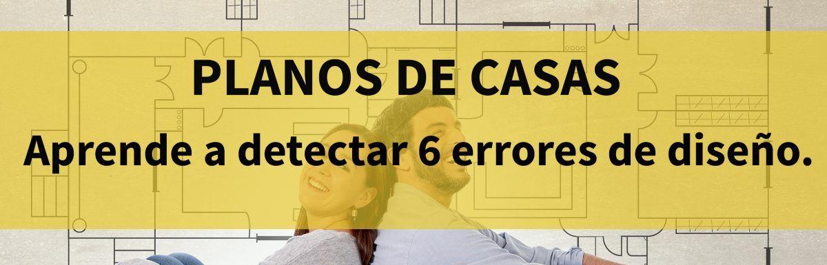 Planos de casas: Aprende a detectar 6 errores de diseño.