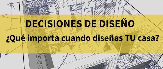 <!4-Decisiones de diseño: ¿Qué importa realmente cuando diseñas una casa?>