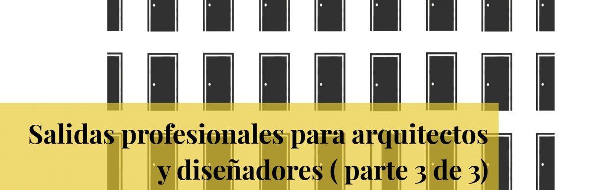 101 salidas profesionales de la arquitectura ( parte 3 de 3)