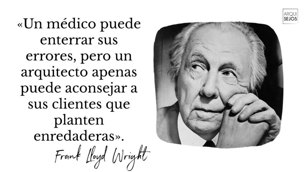 Frase del arquitecto Frank Lloyd Wright